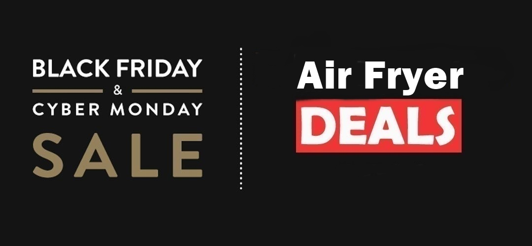 Air Fryer Black Friday and Cyber Monday Deals 2019