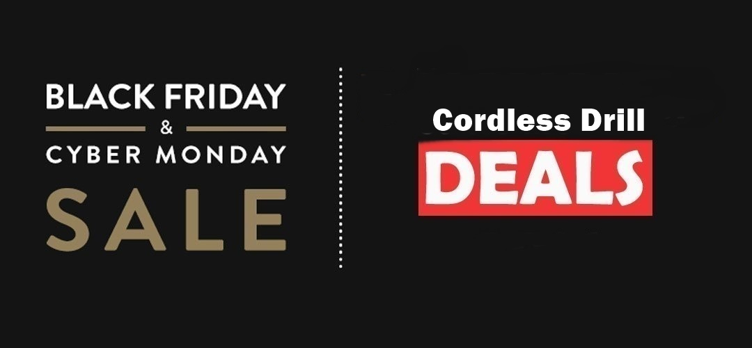 Cordless Drill Black Friday and Cyber Monday Deals 2019