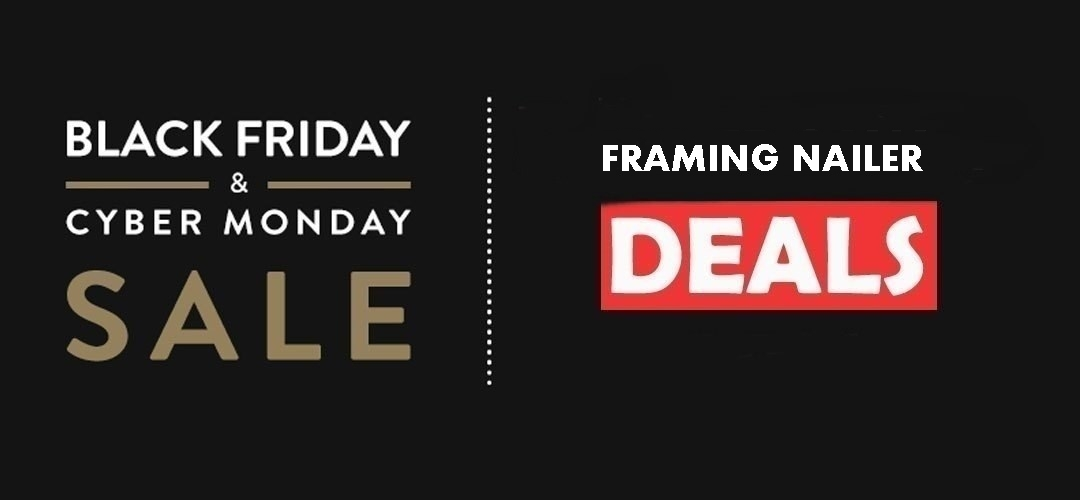 Best Framing Nailer Black Friday & Cyber Monday Deals 2019