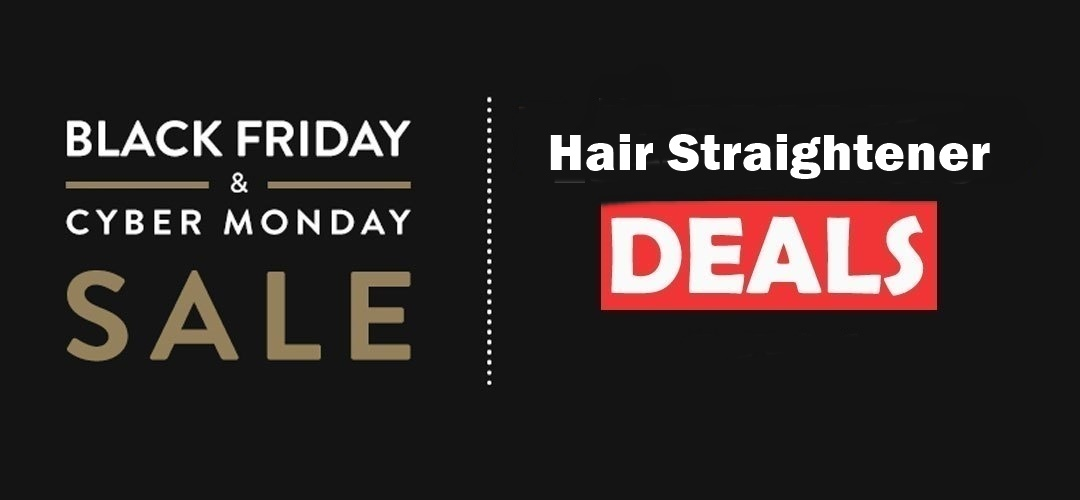 Hair Straightener Black Friday 2020 and Cyber Monday Deals