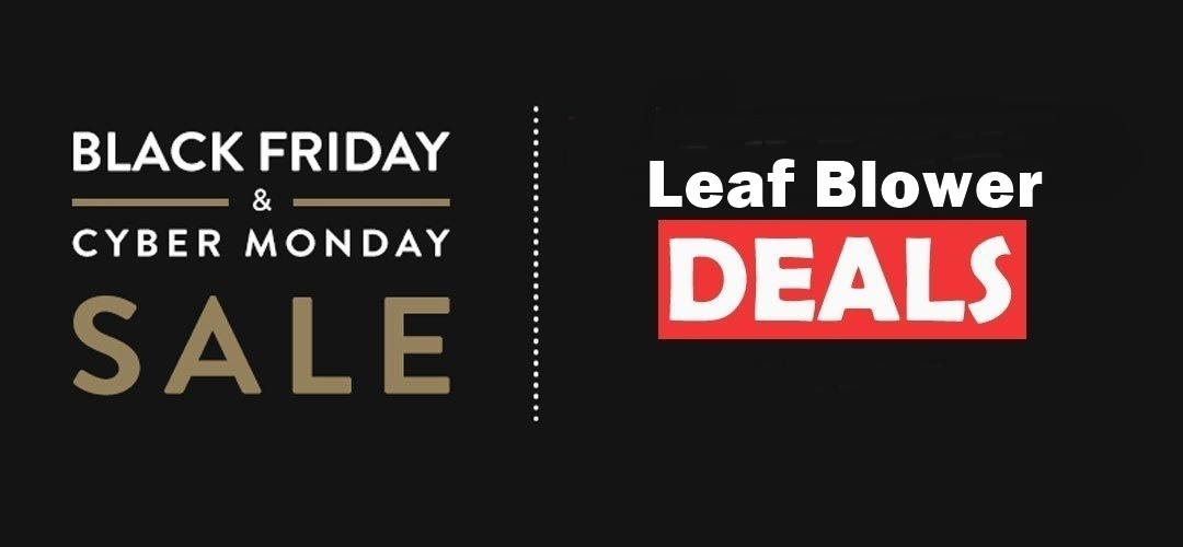 Leaf Blower Black Friday and Cyber Monday Deals 2019