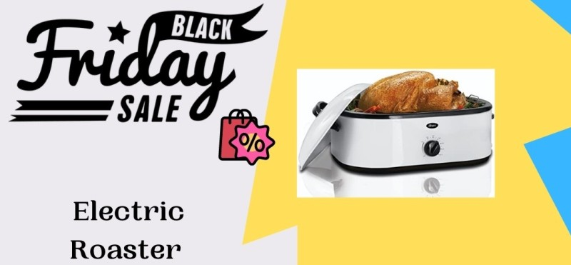 Electric RoasterBlack Friday Deals, Electric RoasterBlack Friday Sale, Electric RoasterBlack Friday, Electric RoasterBlack Friday