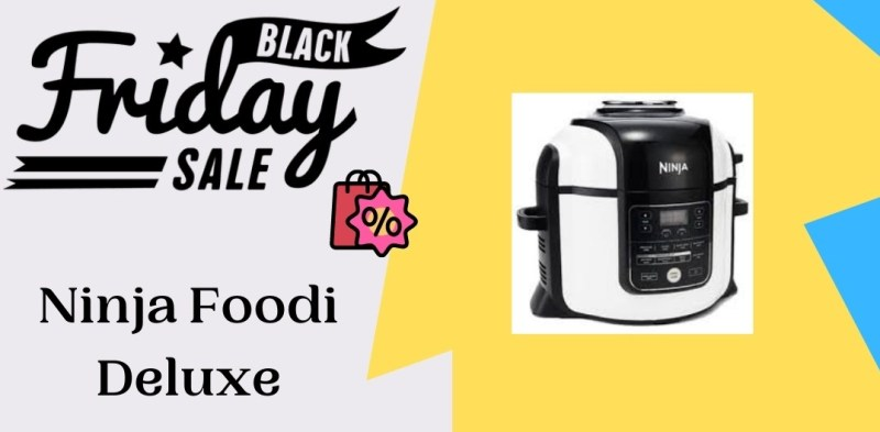 Ninja Foodi Deluxe Black Friday Deals, Ninja Foodi Deluxe Black Friday, Ninja Foodi Deluxe Black Friday Sale, ninja foodi deluxe cyber monday, ninja foodi deluxe cyber monday Deals