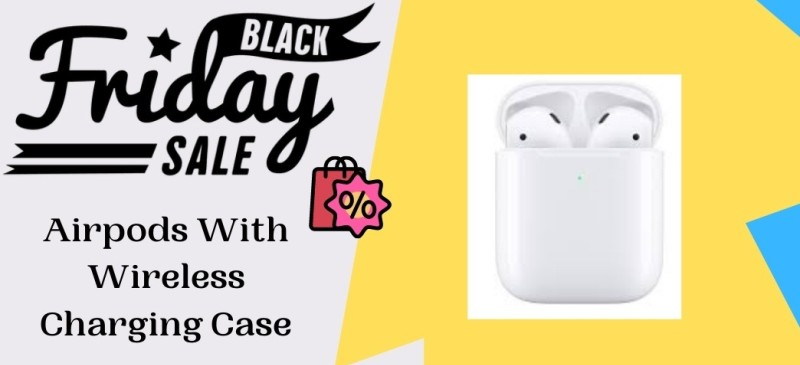 Airpods With Wireless Charging Case Black Friday Deals, Airpods With Wireless Charging Case Black Friday, Airpods With Wireless Charging Case Black Friday Sale