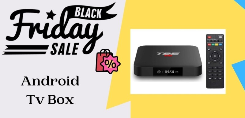 Android Tv Box Black Friday Deals, Android Tv Box Black Friday, Android Tv Box Black Friday Sale, Android Tv Box Cyber Monday Deals
