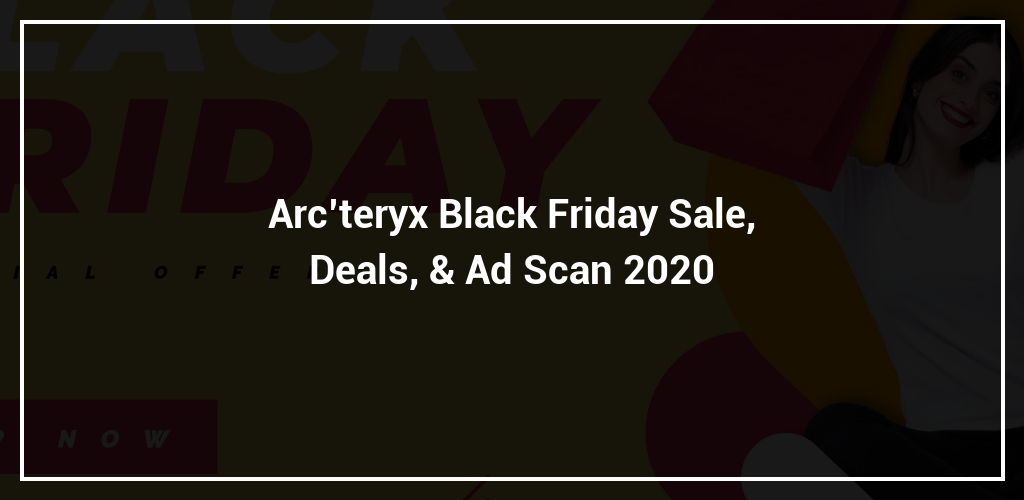 Arc'teryx Black Friday Sale, Deals, & Ad Scan 2020