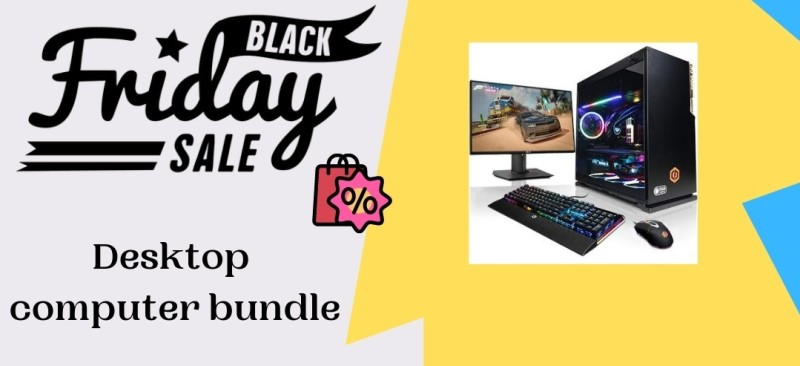 Desktop computer bundle Black Friday Deals, Desktop computer bundle Black Friday, Desktop computer bundle Black Friday Sale