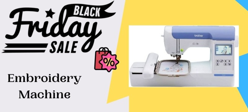Embroidery Machine Black Friday Deals, Embroidery Machine Black Friday, Embroidery Machine Black Friday Sale