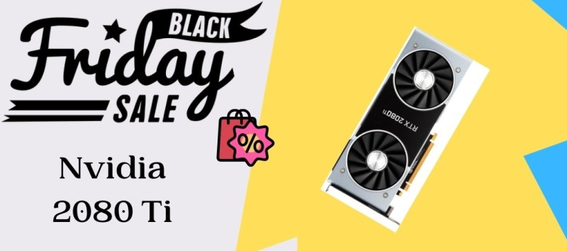 Nvidia 2080 Ti Black Friday Deals, Nvidia 2080 Ti Black Friday, Nvidia 2080 Ti Black Friday Sale