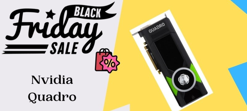Nvidia Quadro Black Friday Deals, Nvidia Quadro Black Friday, Nvidia Quadro Black Friday Sale, Nvidia Quadro Cyber Monday Deals