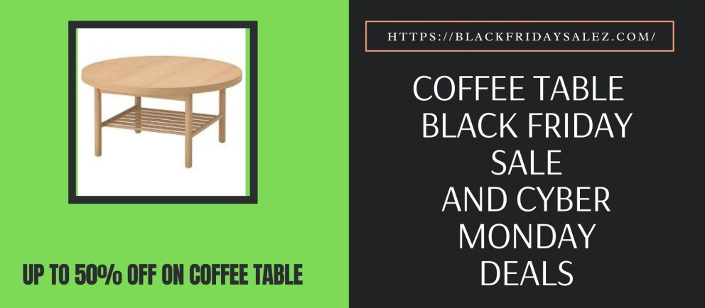 Coffee Table Black Friday Deals, Coffee Table Black Friday Sale, Coffee Table Black Friday, Coffee Table Cyber Monday, Coffee Table Cyber Monday Deals