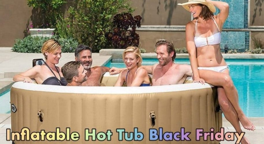 Inflatable Hot Tub Black Friday, Inflatable Hot Tub Black Friday Deals, Inflatable Hot Tub Black Friday Sale, Best Inflatable Hot Tub Black Friday Deals, Best Inflatable Hot Tub Black Friday Sale